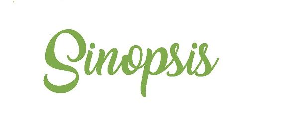 Pengertian, Tujuan, Ciri-Ciri dan Cara Membuat Sinopsis