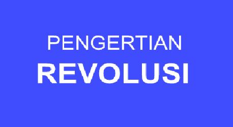 Pengertian dan Definisi Revolusi