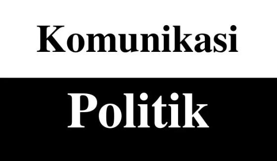 Pengertian, Unsur dan Bentuk Komunikasi Politik